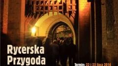 Malbork: Rycerska przygoda na Zamku. Nocne zwiedzanie z atrakcjami jakich nigdy nie było - 22/23.07.2016