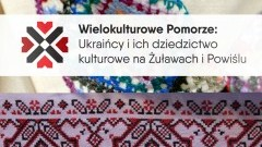 MALBORK: Ukraińcy i ich dziedzictwo kulturowe na Żuławach i Powiślu. Zaproszenie na bezpłatne warsztaty – 10.12.2016