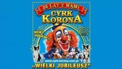 """Malbork : Latające kule, pokazy zwierząt egzotycznych, akrobatyczna żonglerka i o wiele więcej! Zapraszamy na """"Wielki Jubileusz"""" cyrku Korony! - 12.09.2017"""
