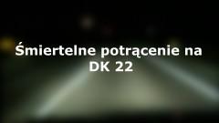 Gnojewo: Śmiertelne potrącenie na DK 22. Pieszy nie miał odblasków – 07.12.2017