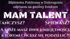 """Zapraszamy do udziału w I edycji konkursu ,,Mam talent"""" w Dzierzgoniu! - 09.02.2018"""