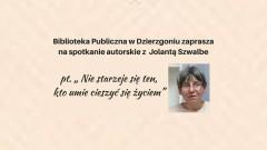 Zapraszamy na spotkanie autorskie z Jolantą Szwalbe w Dzierzgoniu