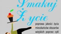 """""""Smakuj życie"""" - warsztaty kulinarne oraz jogi w sołectwach Gminy Sztum"""