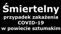 Z OSTATNIEJ CHWILI. Sanepid potwierdził śmiertelny przypadek zakażenia SARS-CoV - 2 z powiatu sztumskiego.