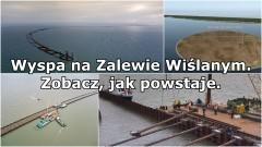 Wyspa na Zalewie Wiślanym. Zobacz jak powstaje.