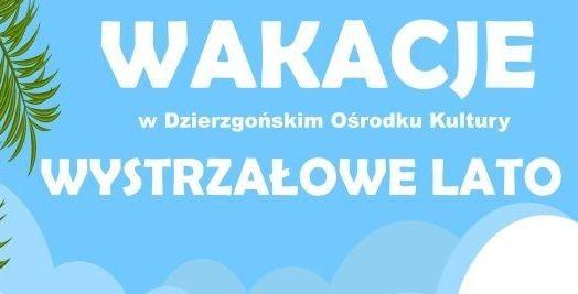 Zapraszamy na wystrzałowe lato w Dzierzgońskim Ośrodku Kultury. Zobacz wakacyjny plan zajęć.