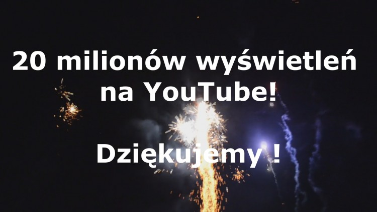 20 milionów wyświetleń na YouTube! Dziękujemy!