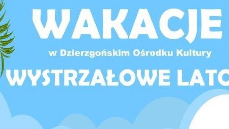 Zapraszamy na wystrzałowe lato w Dzierzgońskim Ośrodku Kultury. Zobacz…